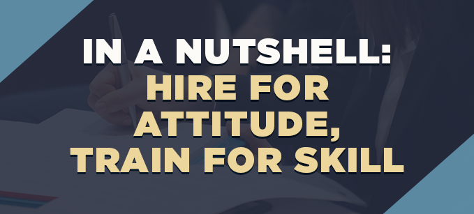 In_a_Nutshell-_Hire_for_Attitude_Train_for_Skill.png