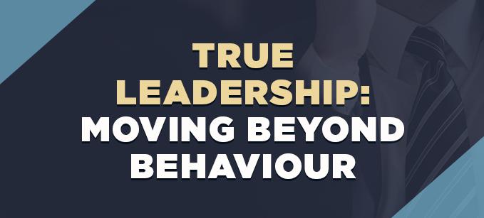True_Leadership-_Moving_Beyond_Behaviour.png