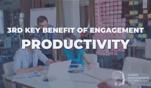 3rd Key Benefit of Engagement: Productivity | Employee Engagement