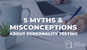 5 Myths & Misconceptions About Personality Testing | Profiling & Assessment Tools