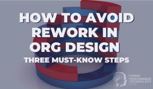 How to Avoid Rework in Org Design