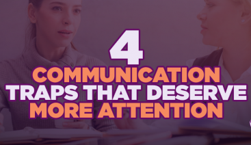 4  Communication Traps That Deserve More Attention | Smarter Thinking