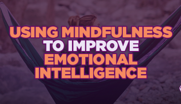 Using Mindfulness to Improve Emotional Intelligence | Profiling & Assessment Tools