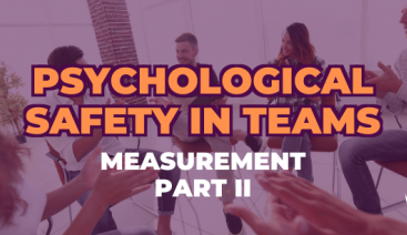 Part II: Measuring Psychological Safety in Teams | Psychology