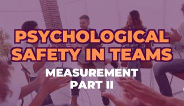 Part II: Measuring Psychological Safety in Teams | Psychology